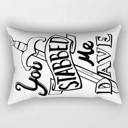 You stabbed me Dave (Black) Rectangular Pillow