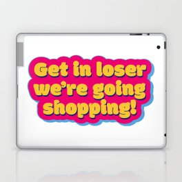 Get in loser 2 Laptop & iPad Skin
