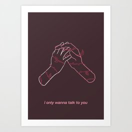 I only wanna talk to you Art Print