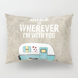 Home is Wherever I'm With You Pillow Sham