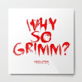 Why so Grimm? Metal Print