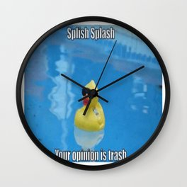 Splish Splash Your Opinion Is Trash Wall Clock