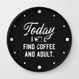 Find Coffee And Adult Funny Quote Wall Clock