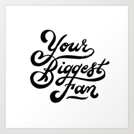 Your Biggest Fan - Black Art Print