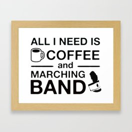 All I Need Is Coffee and Marching Band Framed Art Print