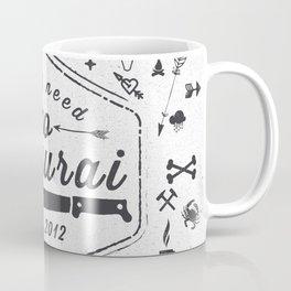 DON'T NEED NO SAMURAI Coffee Mug