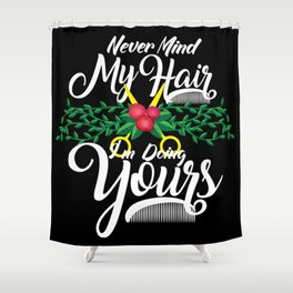 Never Mind My Hair I'm Doing Yours - Hairdresser Gift Shower Curtain