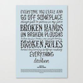 Everything is Broken - Bob Dylan Canvas Print