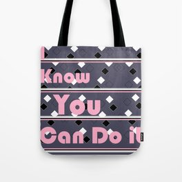I know you can do it! Tote Bag