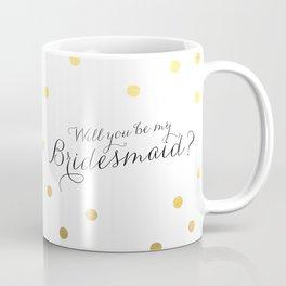 will you be my bridesmaid mug Coffee Mug