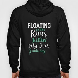 floating on the river killin my liver kinda day daughter t-shirts Hoody