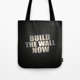 Build The Wall Now Tote Bag