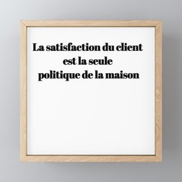 Customer Satisfaction Is The Only house policy Framed Mini Art Print