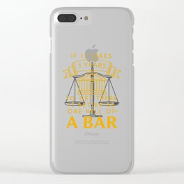 If It Takes 3 Years To Get There It Better Be One Hell Of A Bar Clear iPhone Case