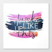 i woke up like this Canvas Prints featuring I woke up like this by Rose's Creation