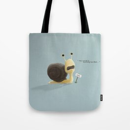 The snail who thought the world was moving too fast. Tote Bag