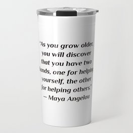 "self care quotes - ""As you grow older, you will discover that you have two hands, one for helping yo Travel Mug"
