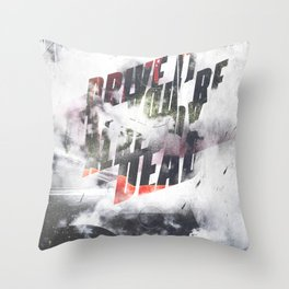 Drive it like youre already dead Throw Pillow