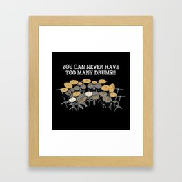 You Can Never Have Too Many Drums! Framed Art Print