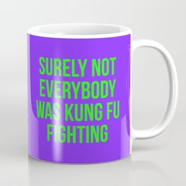 Surely Not Everybody Was Kung Fu Fighting (green on purple) Coffee Mug