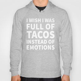 I Wish I Was Full of Tacos Instead of Emotions (Black & White) Hoody