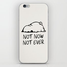Not Now Not Ever iPhone Skin