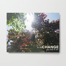 Be The Change You Wish To See Metal Print