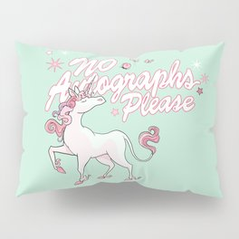 Unicorn says: No autographs please Pillow Sham