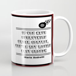 If you have everything under control, you're not moving fast enough. – Mario Andretti Coffee Mug