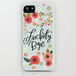 Pretty Swe*ry: Fuckety Bye iPhone Case