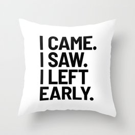 I Came I Saw I Left Early Throw Pillow