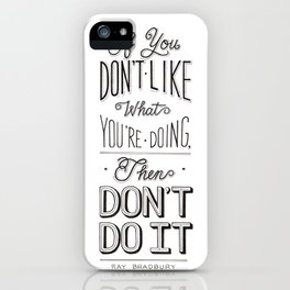 If You Don't Like What You're Doing, Then Don't Do It iPhone Case