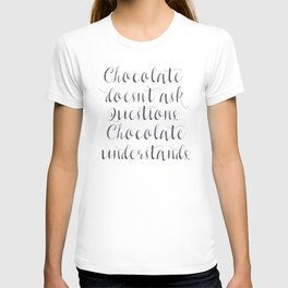 Chocolate understands, inspiration quote, coffeehouse, bar, restaurant, home decor, interior design T-shirt