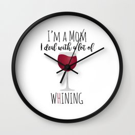 I'm A Mom I Deal With A Lot Of Whining Wall Clock
