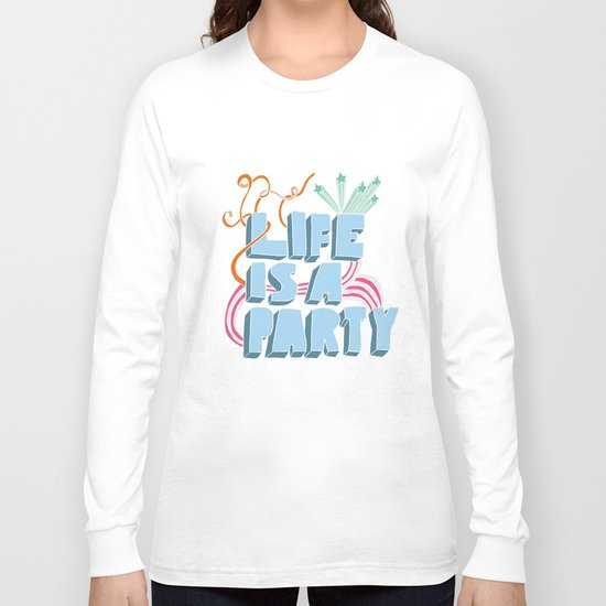 Life is a party Long Sleeve T-shirt