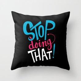 Stop Doing That! Throw Pillow