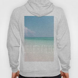 Life is better at the beach - Calm Waters Hoody