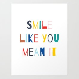 Smile Like You Mean It Art Print