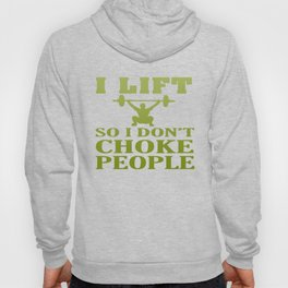 I LIFT So I Don't Choke People Hoody