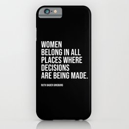 Women belong in all places where decisions are being made. iPhone Case