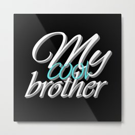 my cool brother, brother, family, donate brother Metal Print
