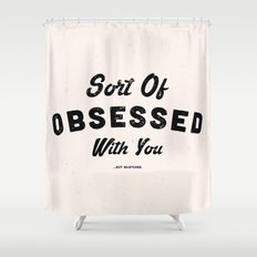 OBSESSED Shower Curtain