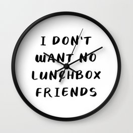 I Don't Want No Lunchbox Friends Wall Clock