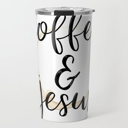 Coffee and Jesus Travel Mug