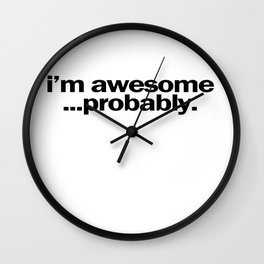 i'm awesome...probably. Wall Clock