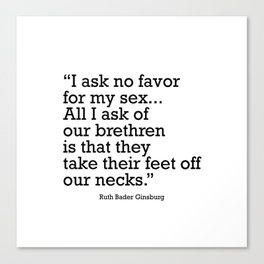 I ask no favor for my sex. All I ask of our brethren is that they take their feet off our necks Canvas Print