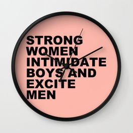 STRONG WOMEN Intimidate Boys and Excite Men Wall Clock