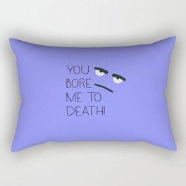 You bore me to death! Rectangular Pillow