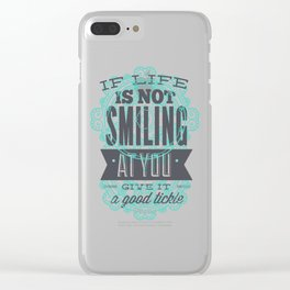 If Life Is Not Smiling At You Clear iPhone Case