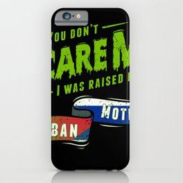 You Don't Scare Me I Was Raised By A Cuban Mother iPhone Case